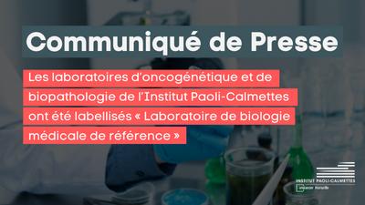 Les laboratoires d'oncogénétique et de biopathologie de l'IPC ont été labellisés «Laboratoire de biologie médicale de référence»